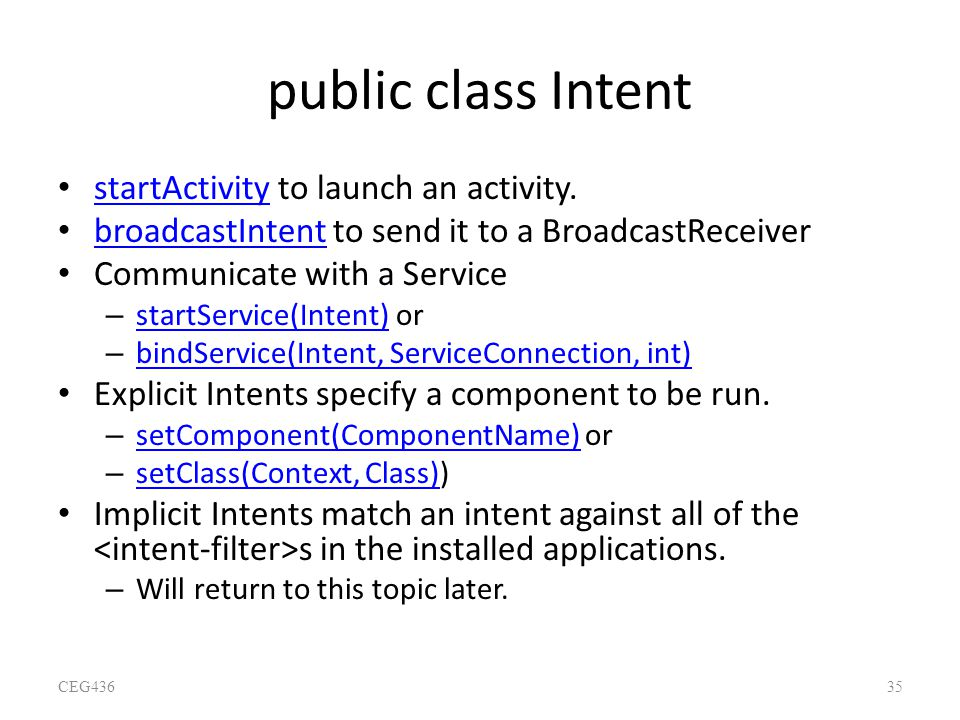 public class Intent startActivity to launch an activity. startActivity broadcastIntent to send it to a BroadcastReceiver broadcastIntent Communicate w