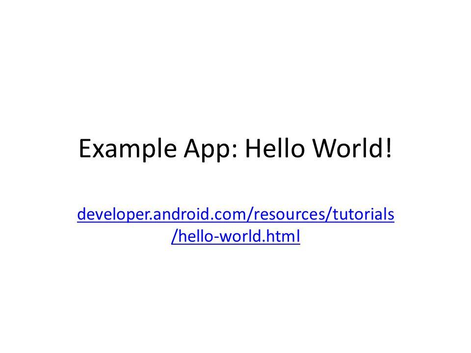 Example App: Hello World! developer.android.com/resources/tutorials /hello-world.html