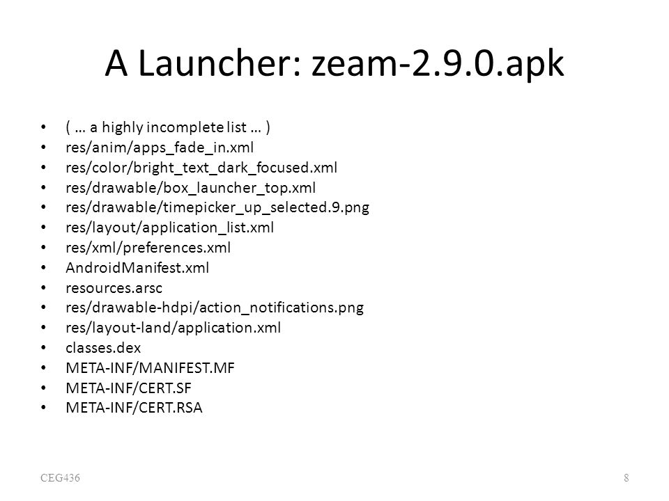 A Launcher: zeam-2.9.0.apk ( … a highly incomplete list … ) res/anim/apps_fade_in.xml res/color/bright_text_dark_focused.xml res/drawable/box_launcher