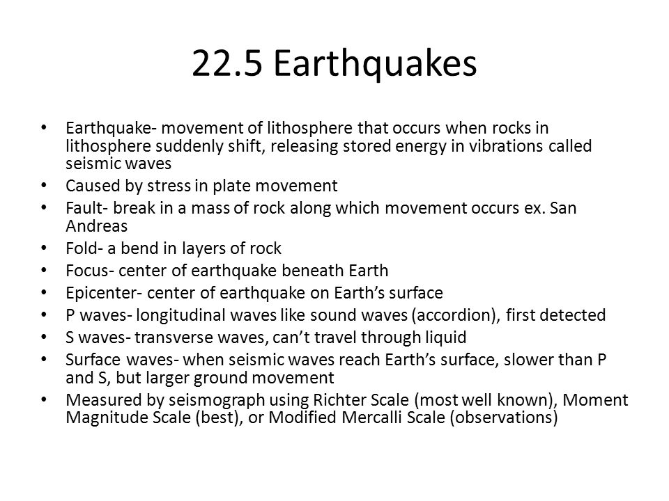 22.5 Earthquakes Earthquake- movement of lithosphere that occurs when rocks in lithosphere suddenly shift, releasing stored energy in vibrations calle