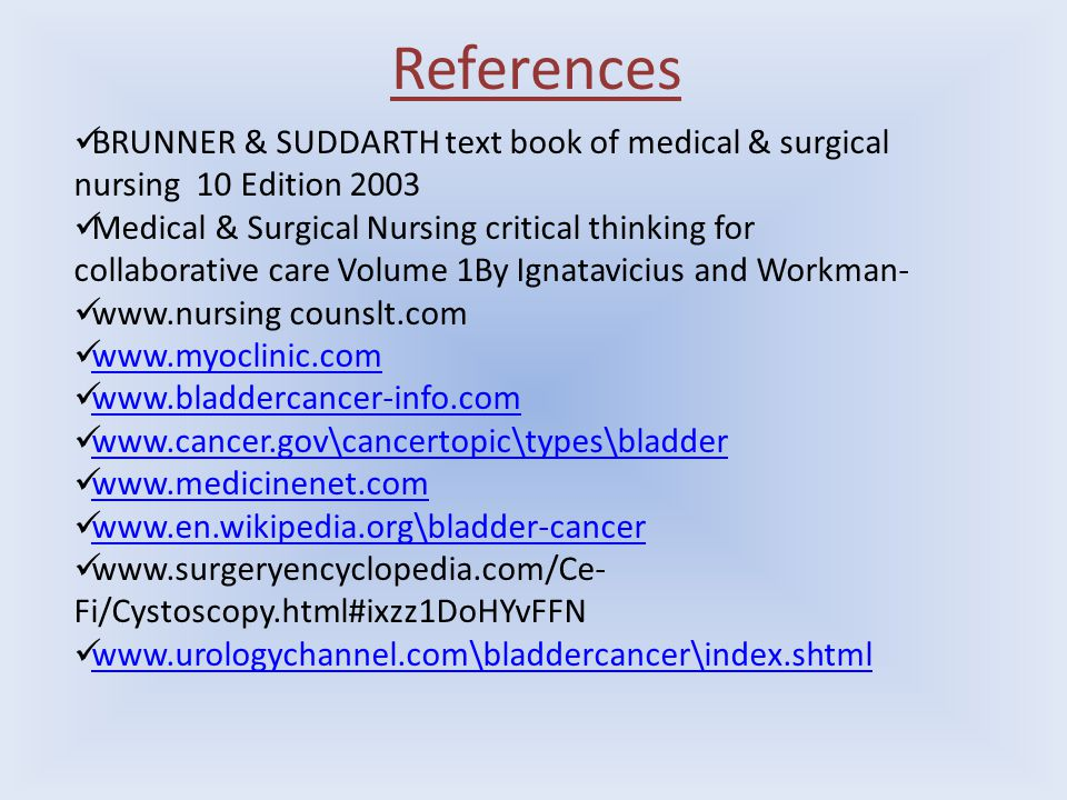 References BRUNNER & SUDDARTH text book of medical & surgical nursing 10 Edition 2003 Medical & Surgical Nursing critical thinking for collaborative c