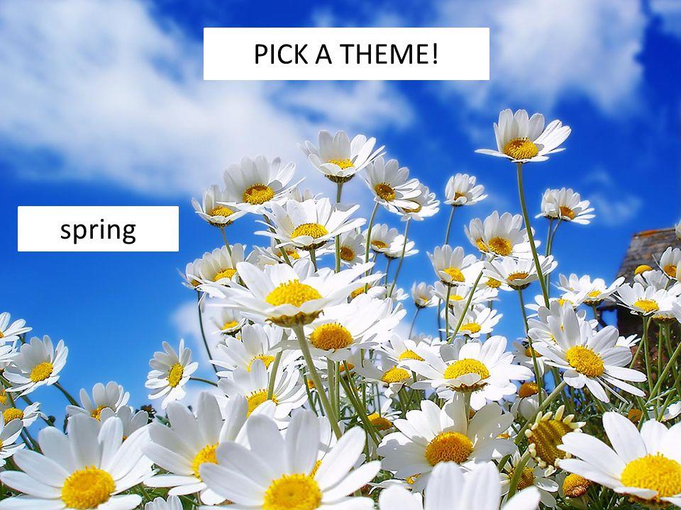 spring PICK A THEME!