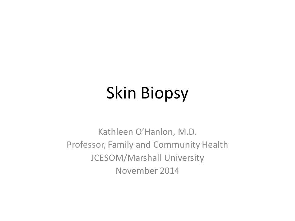 Skin Biopsy Kathleen O'Hanlon, M.D.
