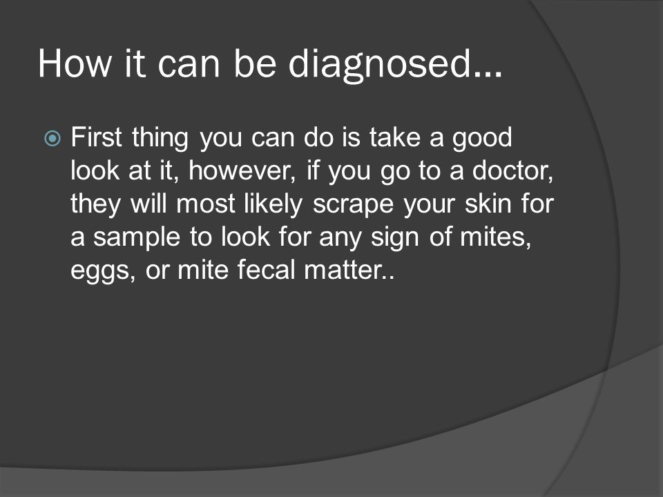 How it can be diagnosed…  First thing you can do is take a good look at it, however, if you go to a doctor, they will most likely scrape your skin fo