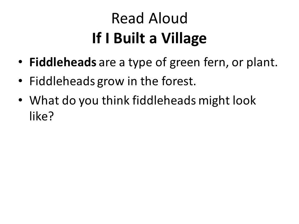 Read Aloud If I Built a Village Listen as I describe the village.