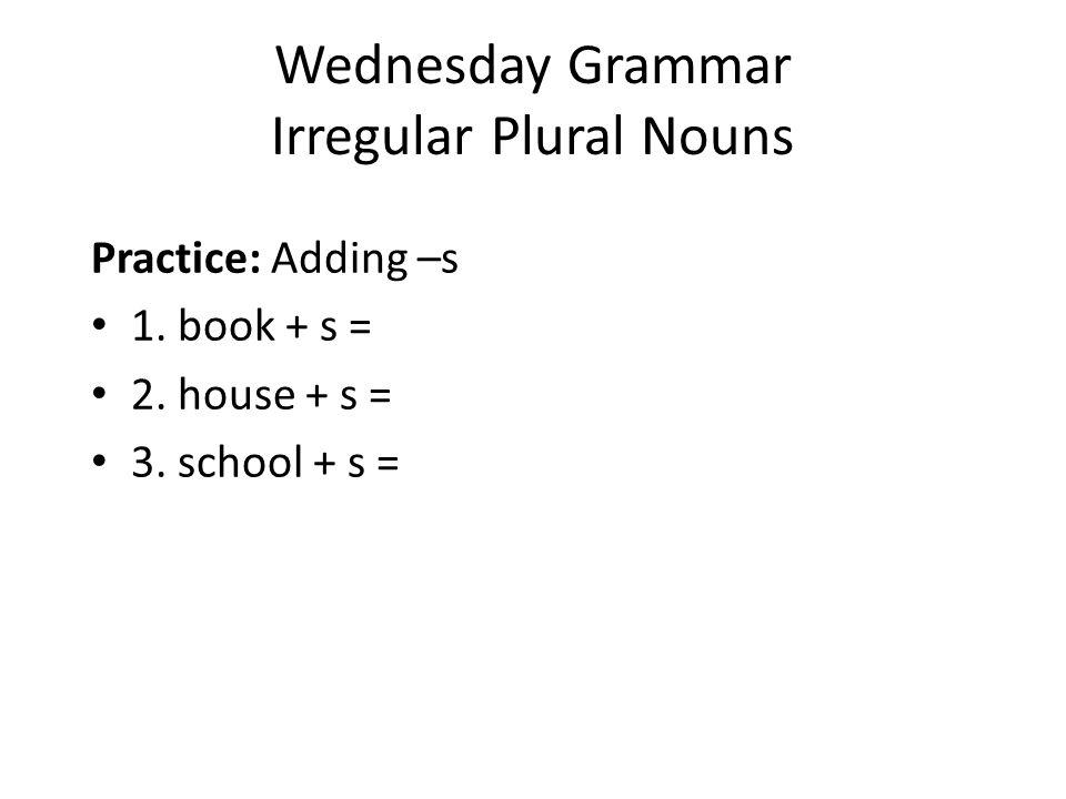 Wednesday Grammar Irregular Plural Nouns Practice: Adding –es 4.