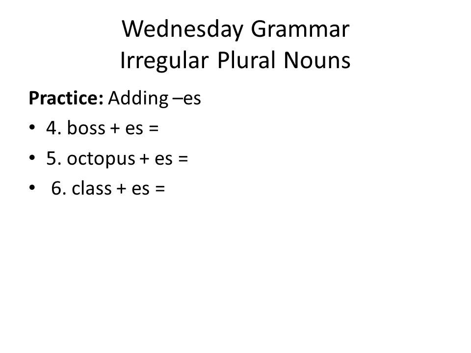 Wednesday Grammar Irregular Plural Nouns Practice: Adding –ies 7.
