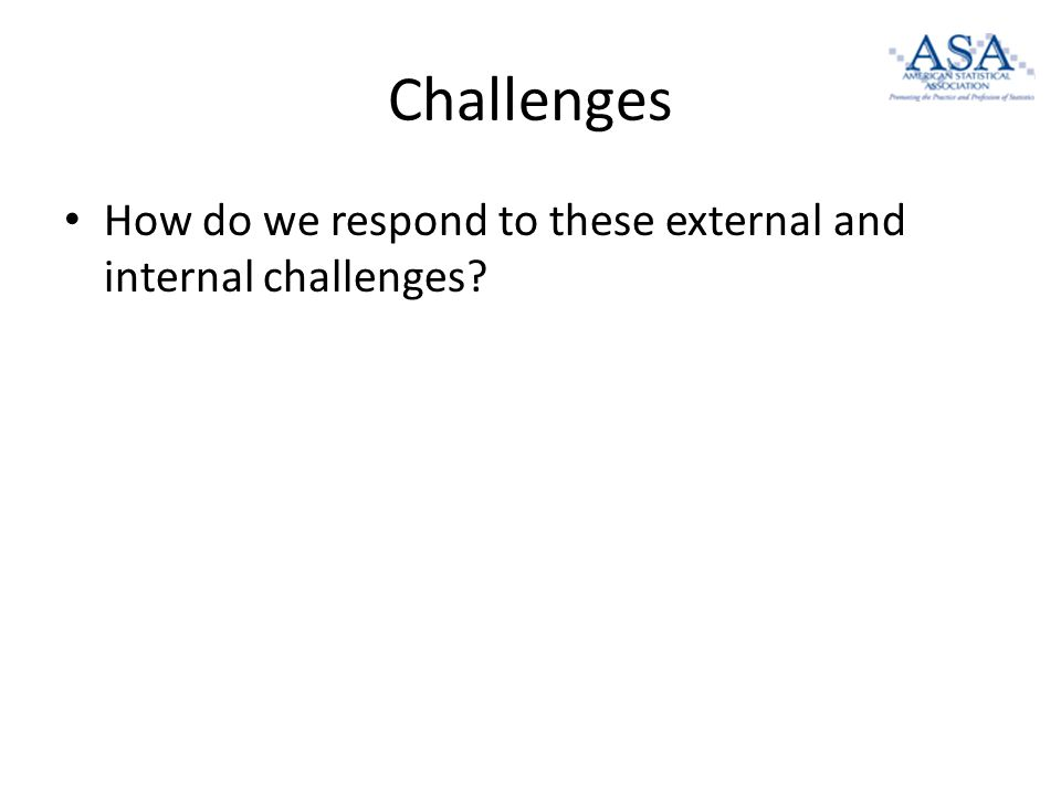 Challenges How do we respond to these external and internal challenges