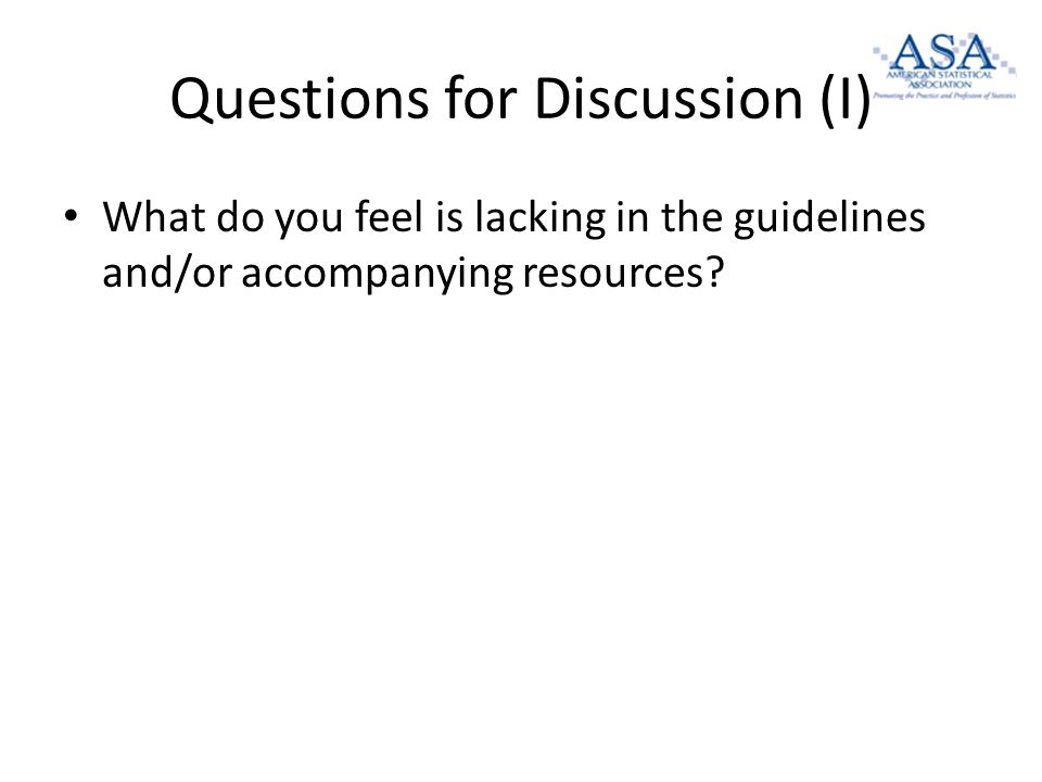 Questions for Discussion (I) What do you feel is lacking in the guidelines and/or accompanying resources