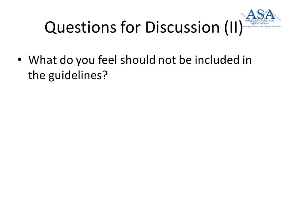 Questions for Discussion (II) What do you feel should not be included in the guidelines