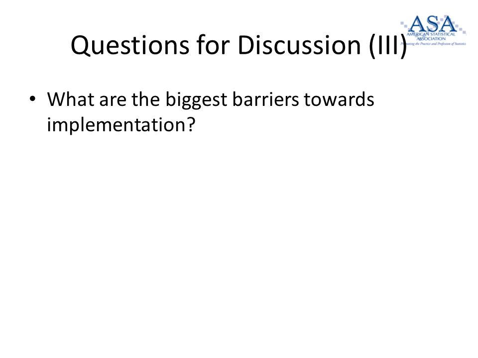 Questions for Discussion (III) What are the biggest barriers towards implementation
