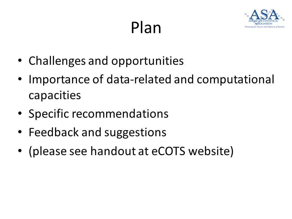 Plan Challenges and opportunities Importance of data-related and computational capacities Specific recommendations Feedback and suggestions (please see handout at eCOTS website)