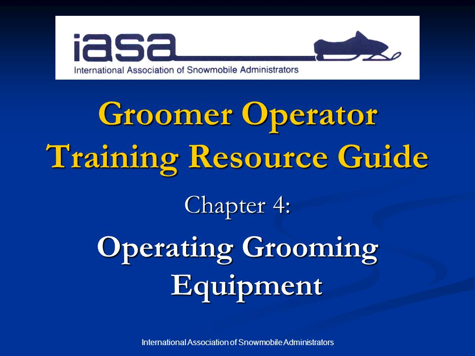 International Association of Snowmobile Administrators Chapter 4 Quiz 1.The ground pressure and weight of a grooming tractor allows it to safely cross frozen bodies of water.