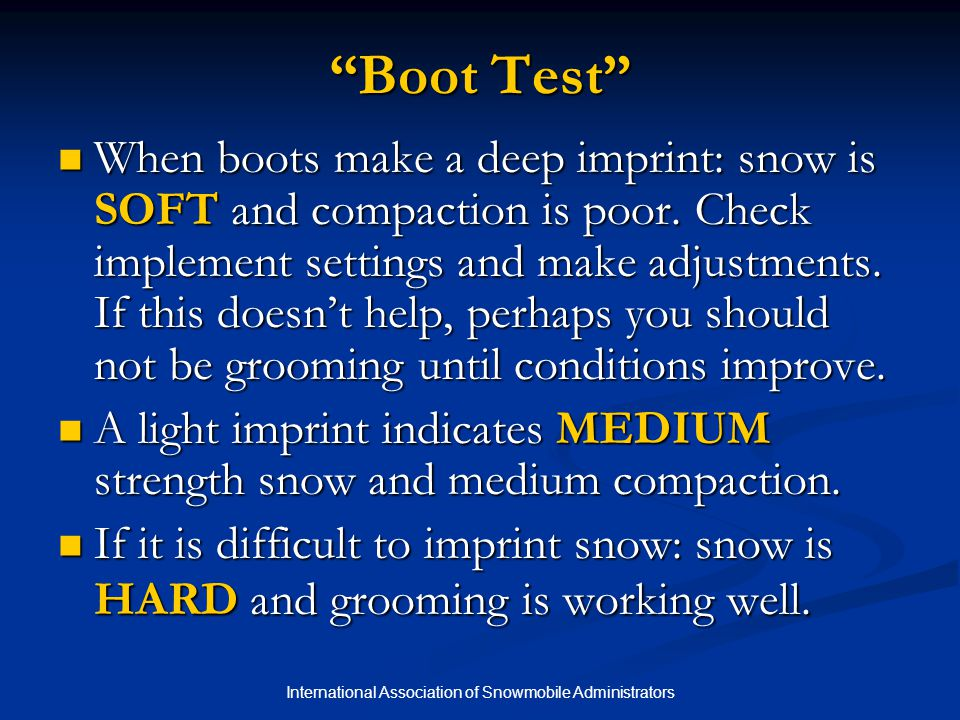 International Association of Snowmobile Administrators Boot Test When boots make a deep imprint: snow is SOFT and compaction is poor.