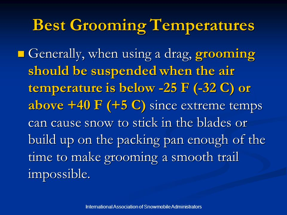International Association of Snowmobile Administrators Tips for Effective Grooming with a Drag Don't Set Drag Blades Too Low on Smooth Trails Use only the rear set of blades to skim minimally moguled trails; this helps increase the trail's base.
