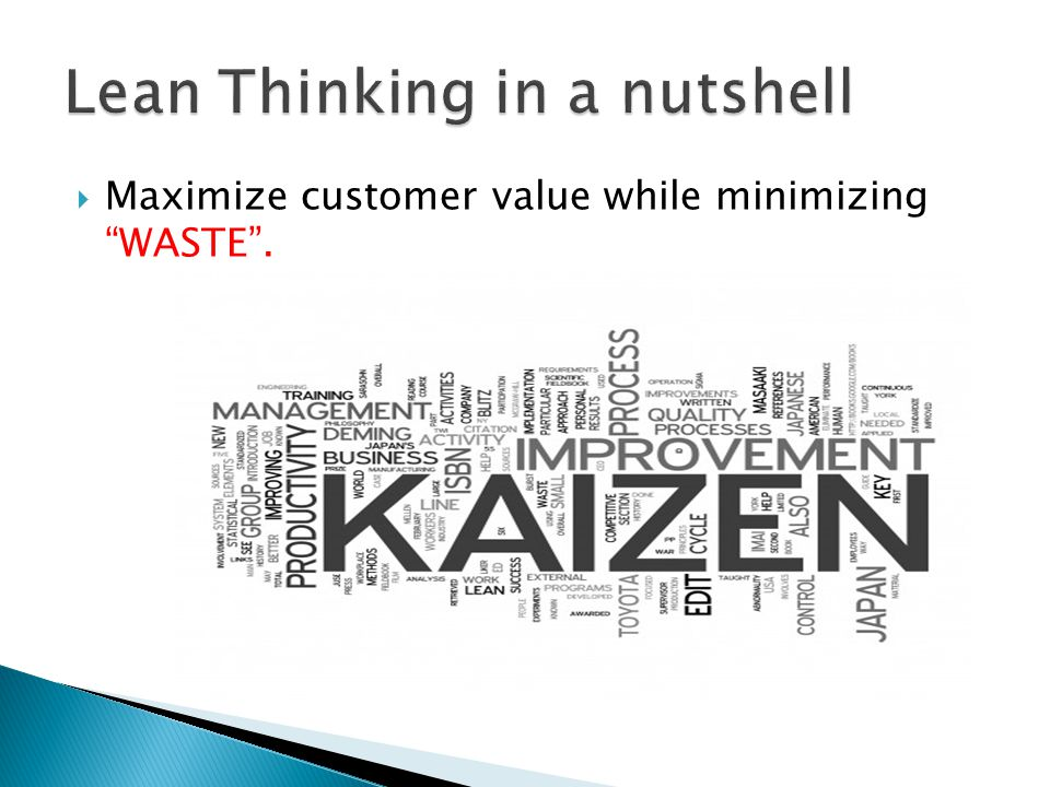  Maximize customer value while minimizing WASTE .