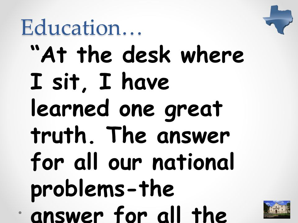 Education… At the desk where I sit, I have learned one great truth.