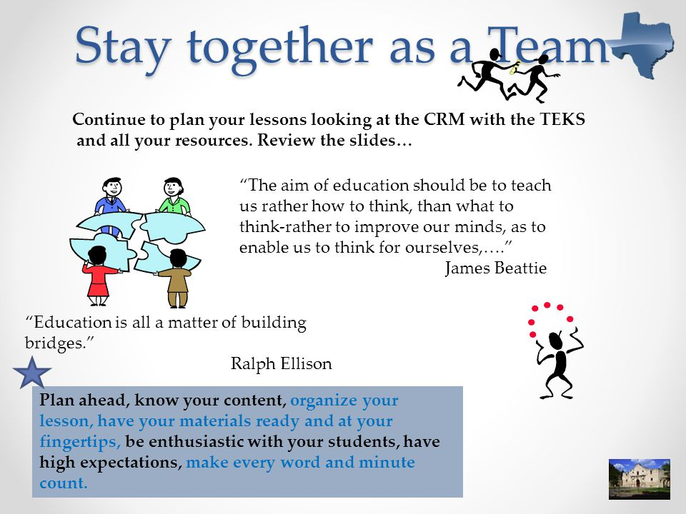 Stay together as a Team Continue to plan your lessons looking at the CRM with the TEKS and all your resources.