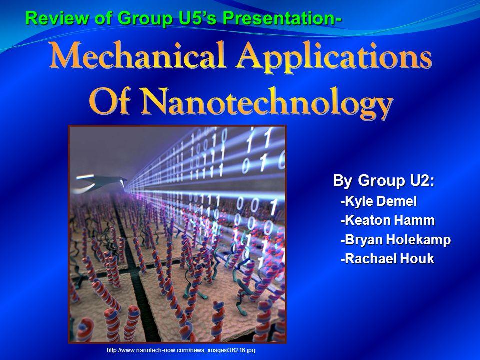 By Group U2: -Kyle Demel -Kyle Demel -Keaton Hamm -Keaton Hamm -Bryan Holekamp -Bryan Holekamp -Rachael Houk -Rachael Houk http://www.nanotech-now.com/news_images/36216.jpg Review of Group U5's Presentation-