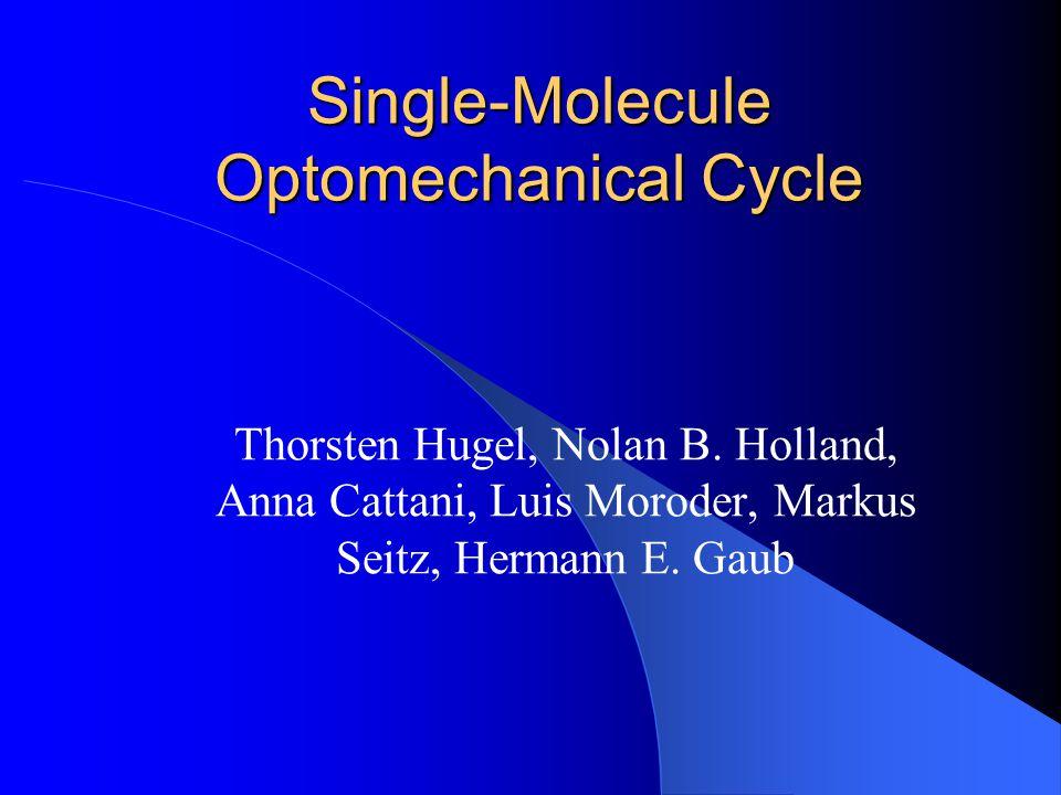 Single-Molecule Optomechanical Cycle Thorsten Hugel, Nolan B.