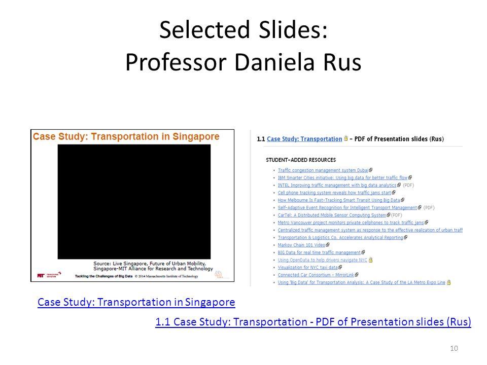 Selected Slides: Professor Daniela Rus 10 Case Study: Transportation in Singapore 1.1 Case Study: Transportation - PDF of Presentation slides (Rus)