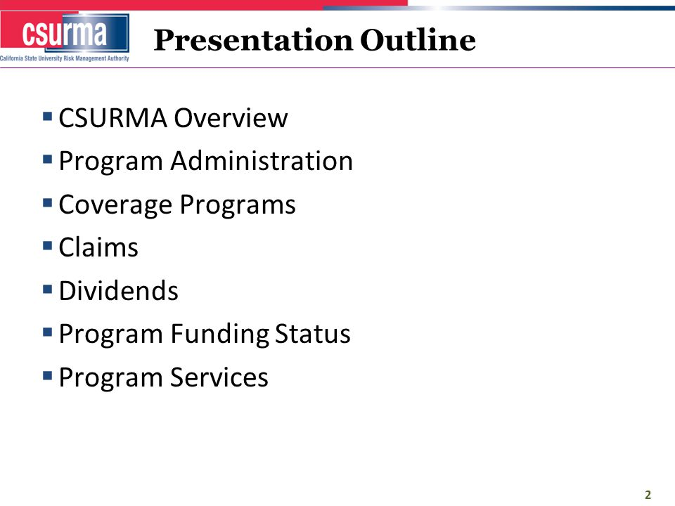 Presentation Outline  CSURMA Overview  Program Administration  Coverage Programs  Claims  Dividends  Program Funding Status  Program Services 2