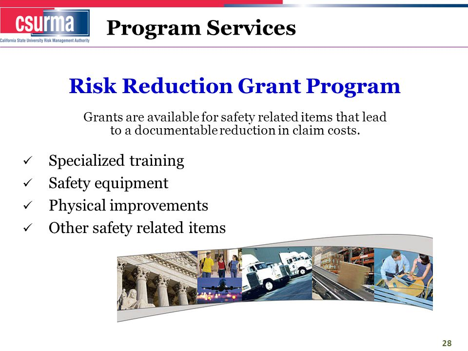 Program Services Risk Reduction Grant Program Grants are available for safety related items that lead to a documentable reduction in claim costs.