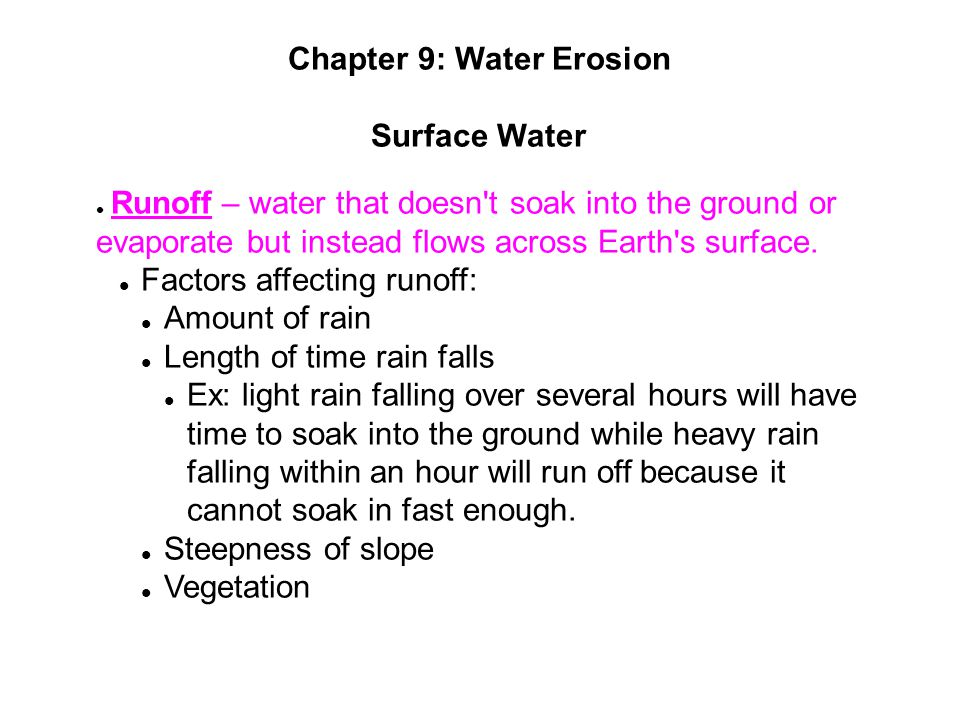 Chapter 9: Water Erosion Surface Water Runoff – water that doesn't soak into the ground or evaporate but instead flows across Earth's surface. Factors