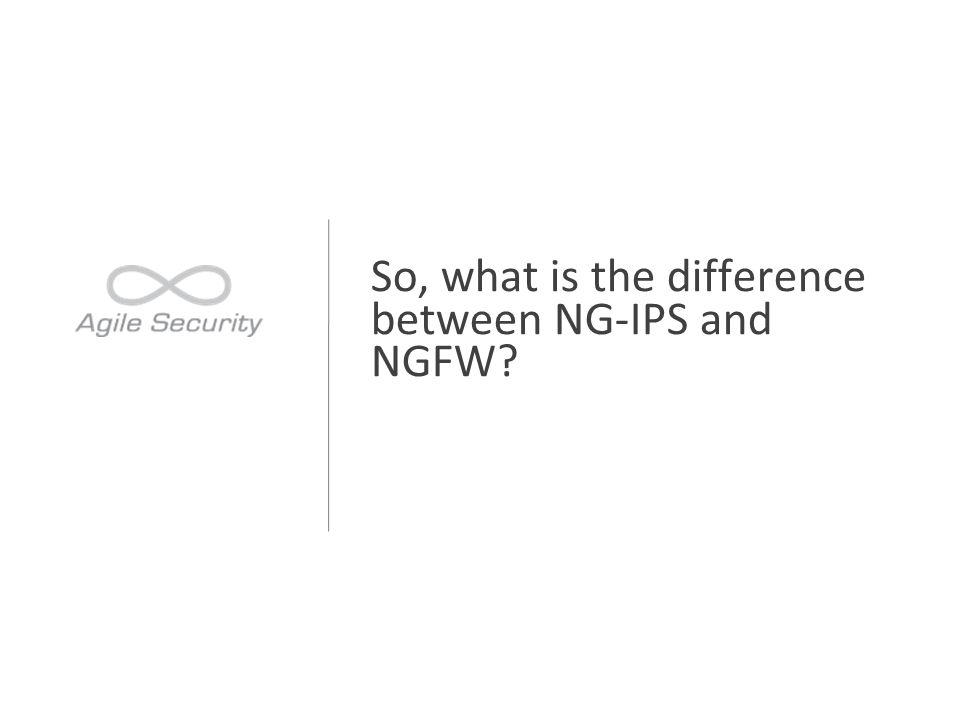 So, what is the difference between NG-IPS and NGFW?
