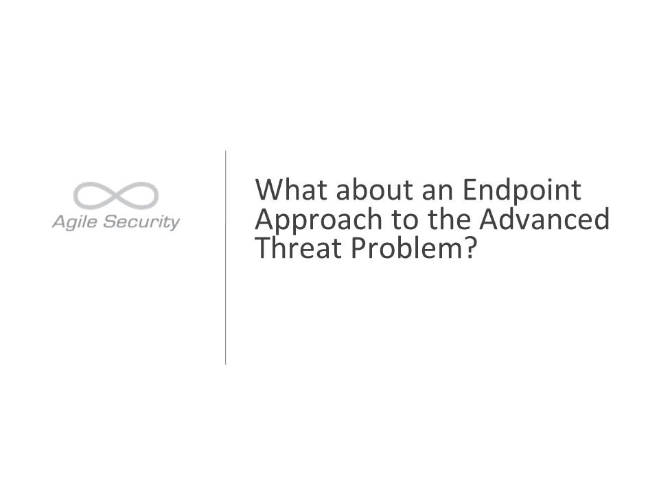 What about an Endpoint Approach to the Advanced Threat Problem?