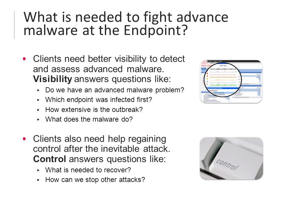  Clients need better visibility to detect and assess advanced malware.
