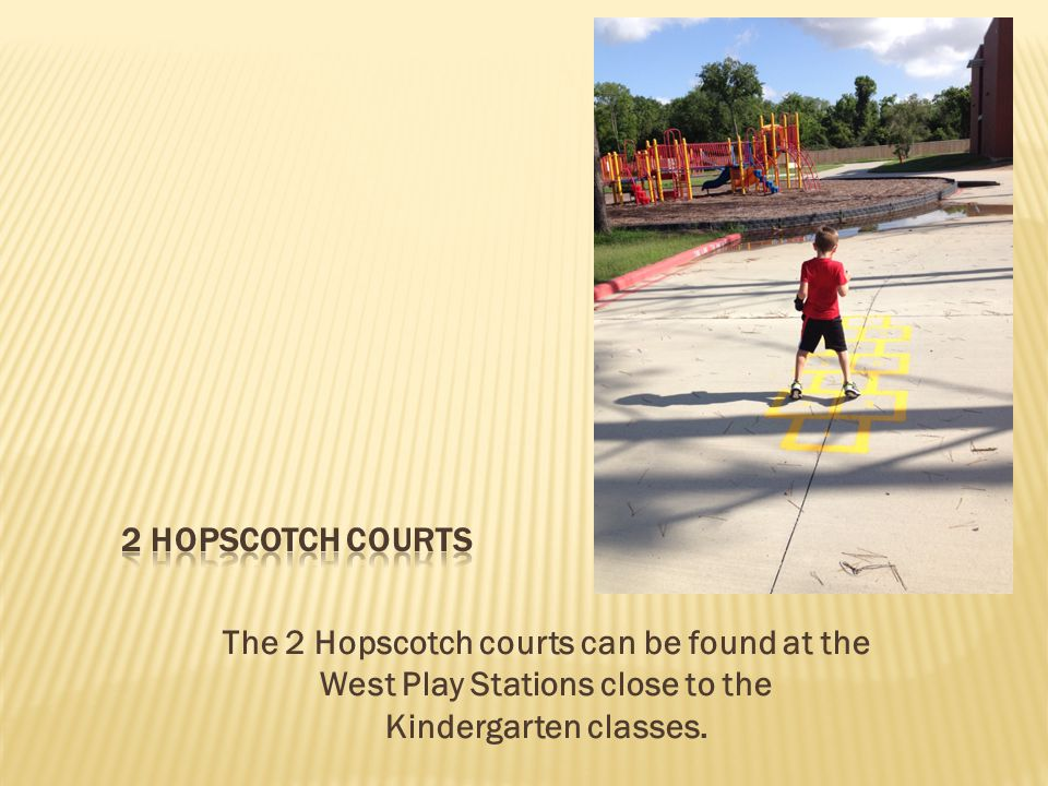 The 2 Hopscotch courts can be found at the West Play Stations close to the Kindergarten classes.