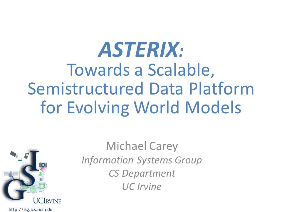 ASTERIX Data Model (ADM) Loosely: JSON + (ODMG – methods) ≠ XML 11