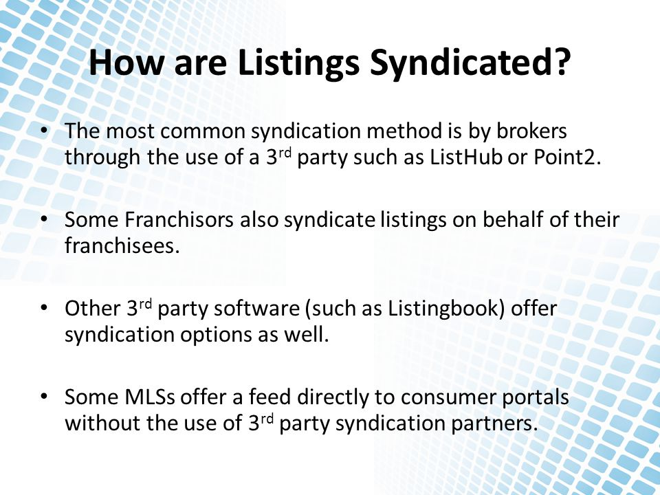 How are Listings Syndicated? The most common syndication method is by brokers through the use of a 3 rd party such as ListHub or Point2. Some Franchis