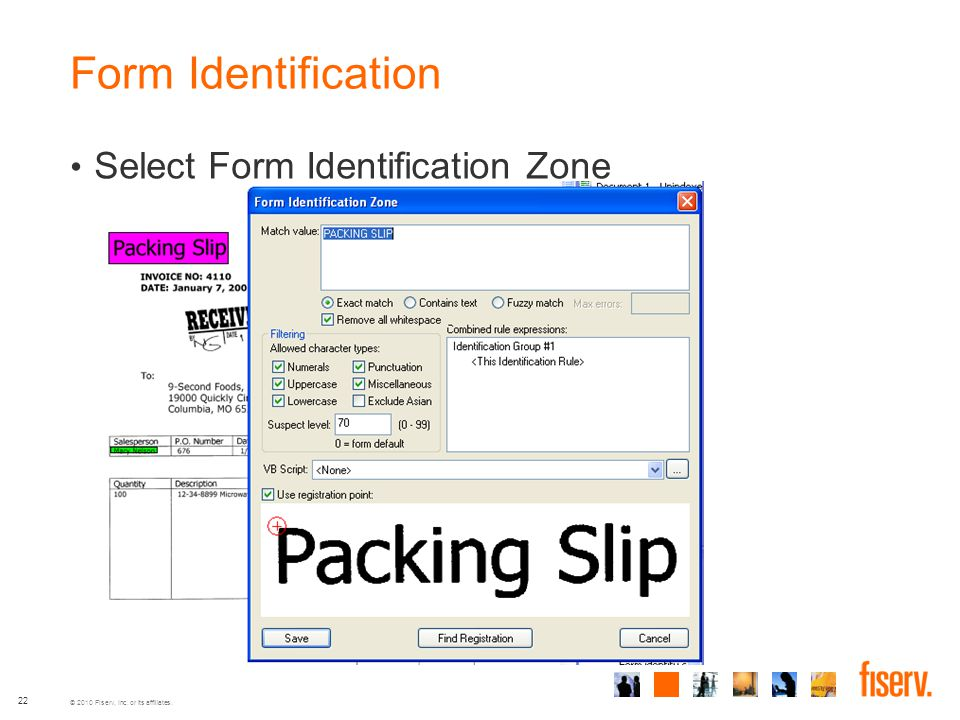 © 2010 Fiserv, Inc. or its affiliates. 22 Form Identification Select Form Identification Zone