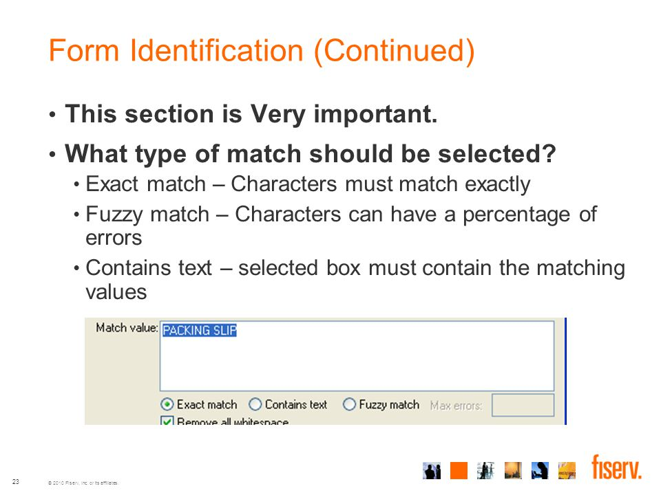 © 2010 Fiserv, Inc. or its affiliates. Form Identification (Continued) This section is Very important. What type of match should be selected? Exact ma