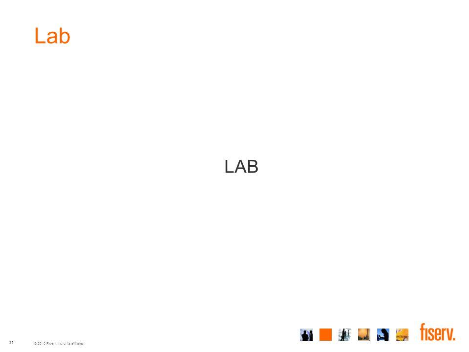 © 2010 Fiserv, Inc. or its affiliates. 31 Lab LAB