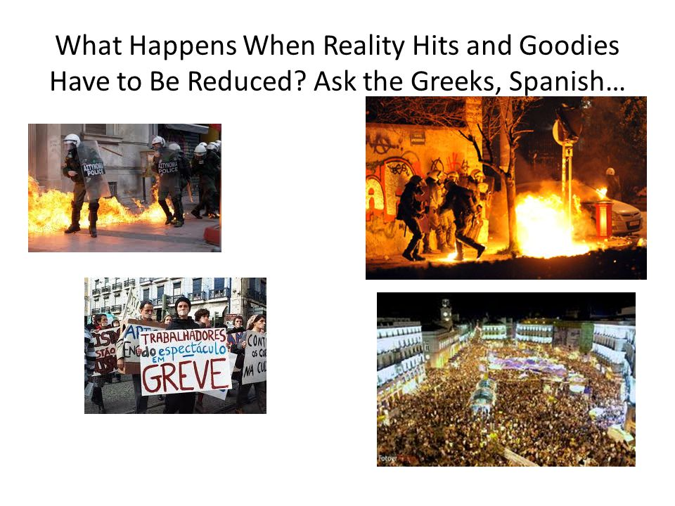 What Happens When Reality Hits and Goodies Have to Be Reduced? Ask the Greeks, Spanish…