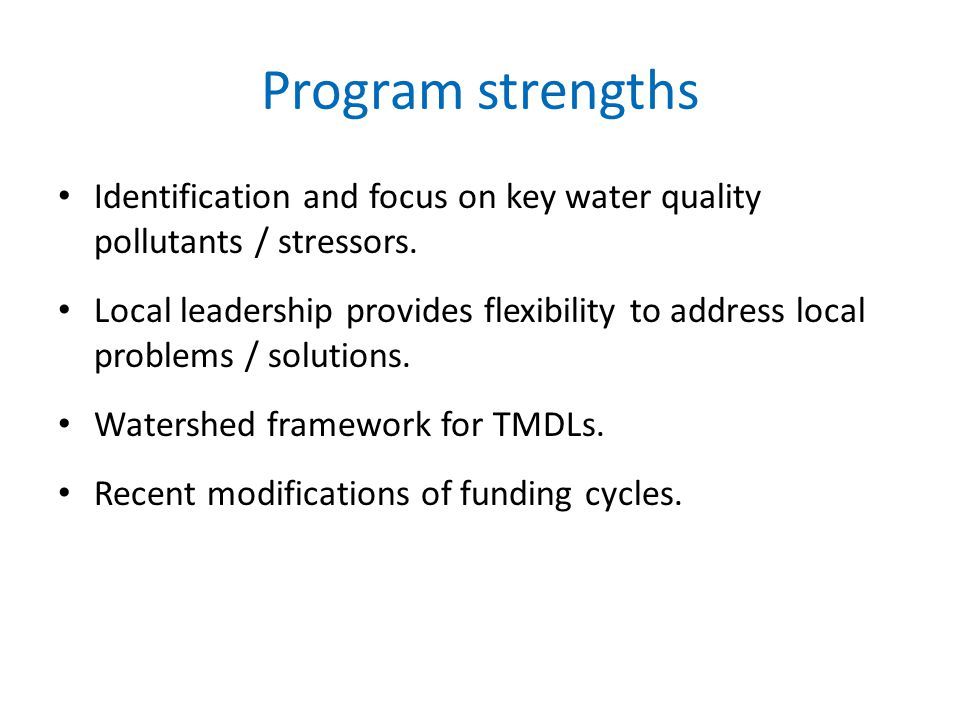Program strengths Identification and focus on key water quality pollutants / stressors.