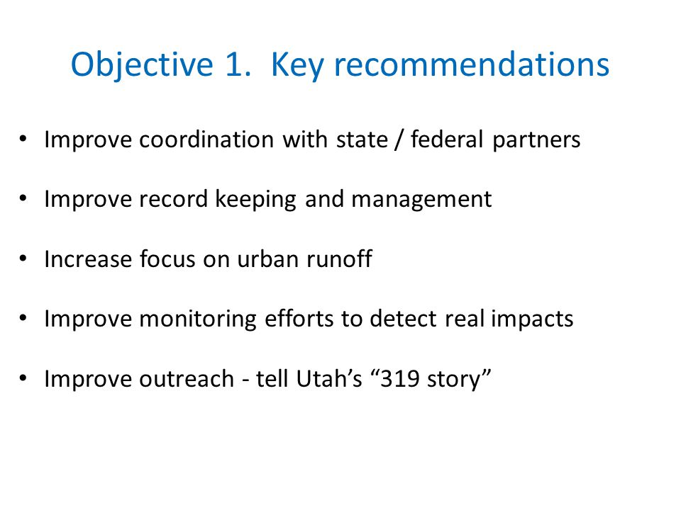 Objective 1. Key recommendations Improve coordination with state / federal partners Improve record keeping and management Increase focus on urban runo