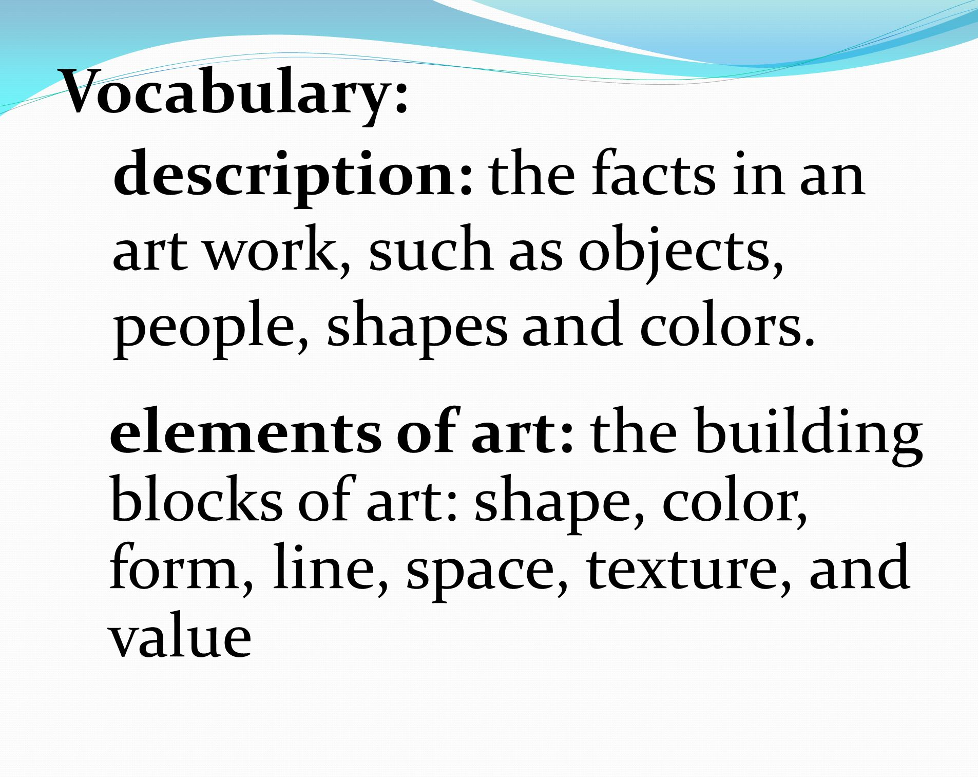 Vocabulary: description: the facts in an art work, such as objects, people, shapes and colors.