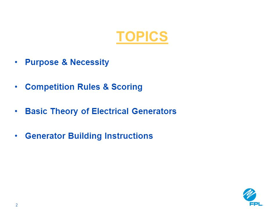 2 Purpose & Necessity Competition Rules & Scoring Basic Theory of Electrical Generators Generator Building Instructions TOPICS