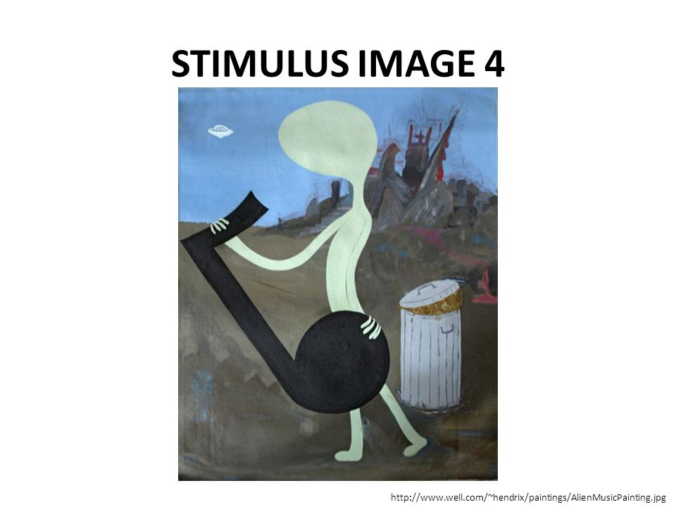 STIMULUS IMAGE 4 http://www.well.com/~hendrix/paintings/AlienMusicPainting.jpg