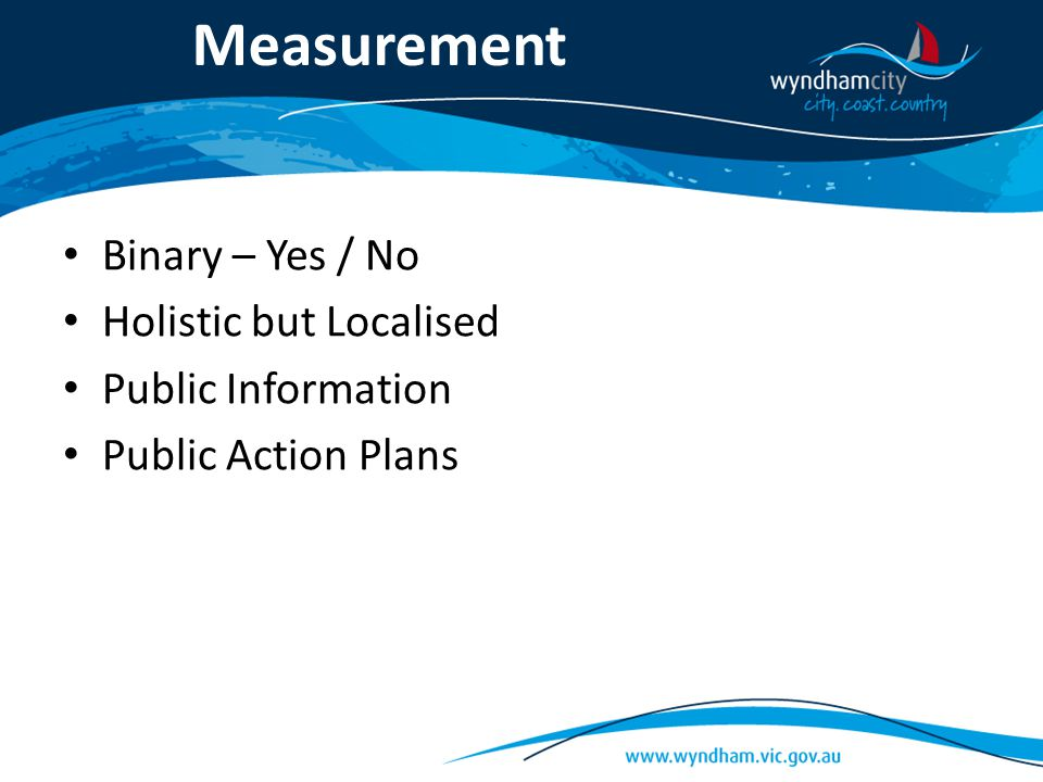 Measurement Binary – Yes / No Holistic but Localised Public Information Public Action Plans