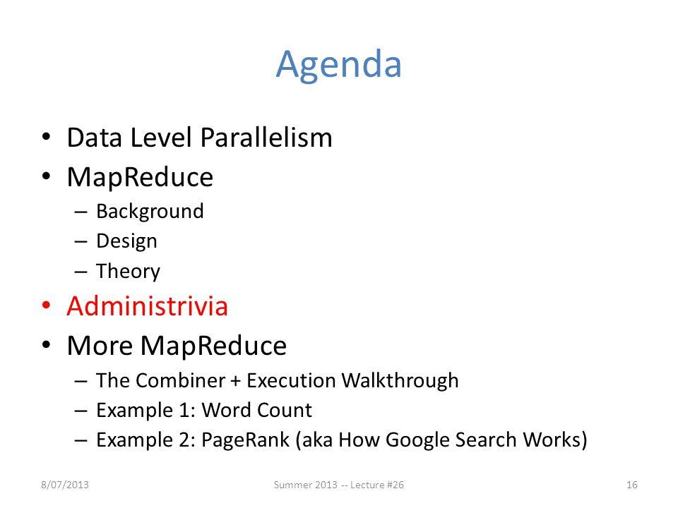 Agenda Data Level Parallelism MapReduce – Background – Design – Theory Administrivia More MapReduce – The Combiner + Execution Walkthrough – Example 1