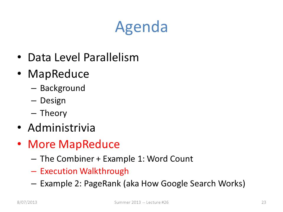 Agenda Data Level Parallelism MapReduce – Background – Design – Theory Administrivia More MapReduce – The Combiner + Example 1: Word Count – Execution