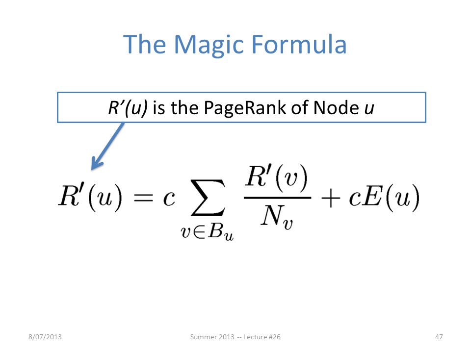 The Magic Formula 8/07/201347Summer 2013 -- Lecture #26 R'(u) is the PageRank of Node u