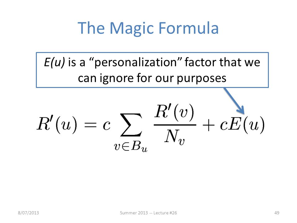 """The Magic Formula 8/07/201349Summer 2013 -- Lecture #26 E(u) is a """"personalization"""" factor that we can ignore for our purposes"""