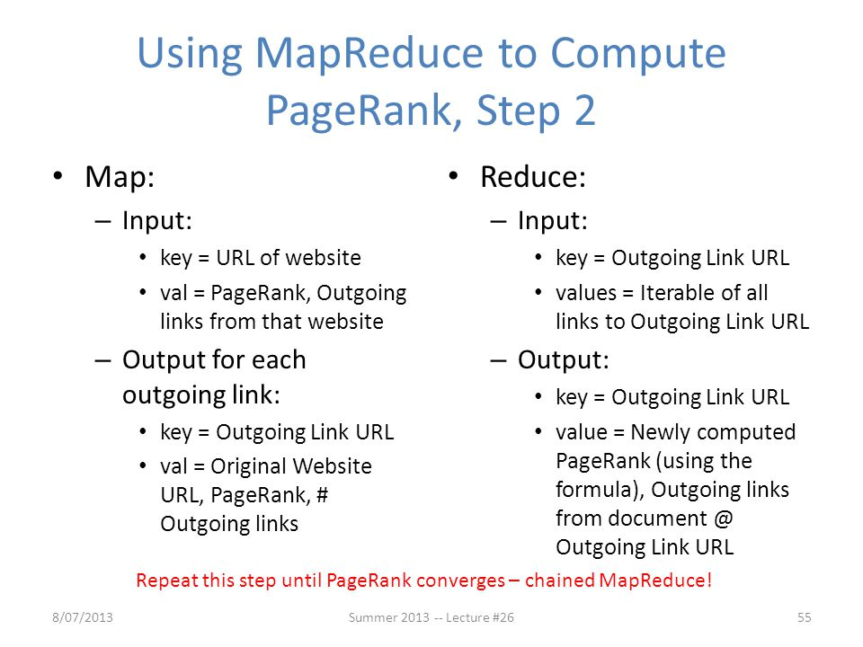 Using MapReduce to Compute PageRank, Step 2 Map: – Input: key = URL of website val = PageRank, Outgoing links from that website – Output for each outg