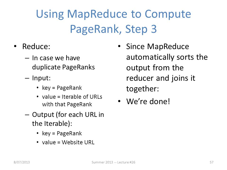 Using MapReduce to Compute PageRank, Step 3 Reduce: – In case we have duplicate PageRanks – Input: key = PageRank value = Iterable of URLs with that P